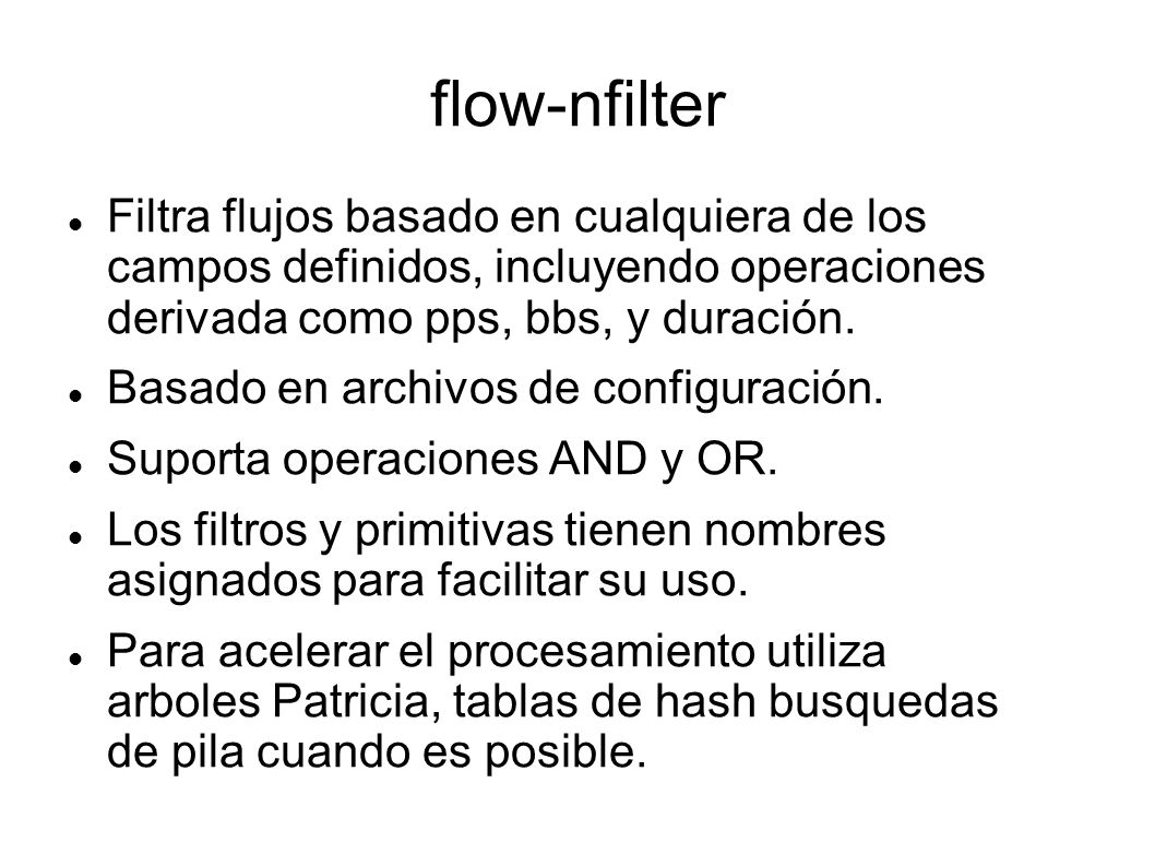 flow-nfilter Filtra flujos basado en cualquiera de los campos definidos, incluyendo operaciones derivada como pps, bbs, y duración.