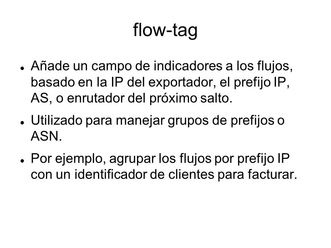 flow-tag Añade un campo de indicadores a los flujos, basado en la IP del exportador, el prefijo IP, AS, o enrutador del próximo salto.