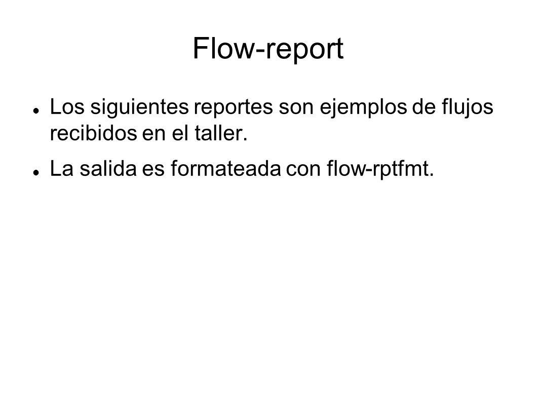 Flow-report Los siguientes reportes son ejemplos de flujos recibidos en el taller.