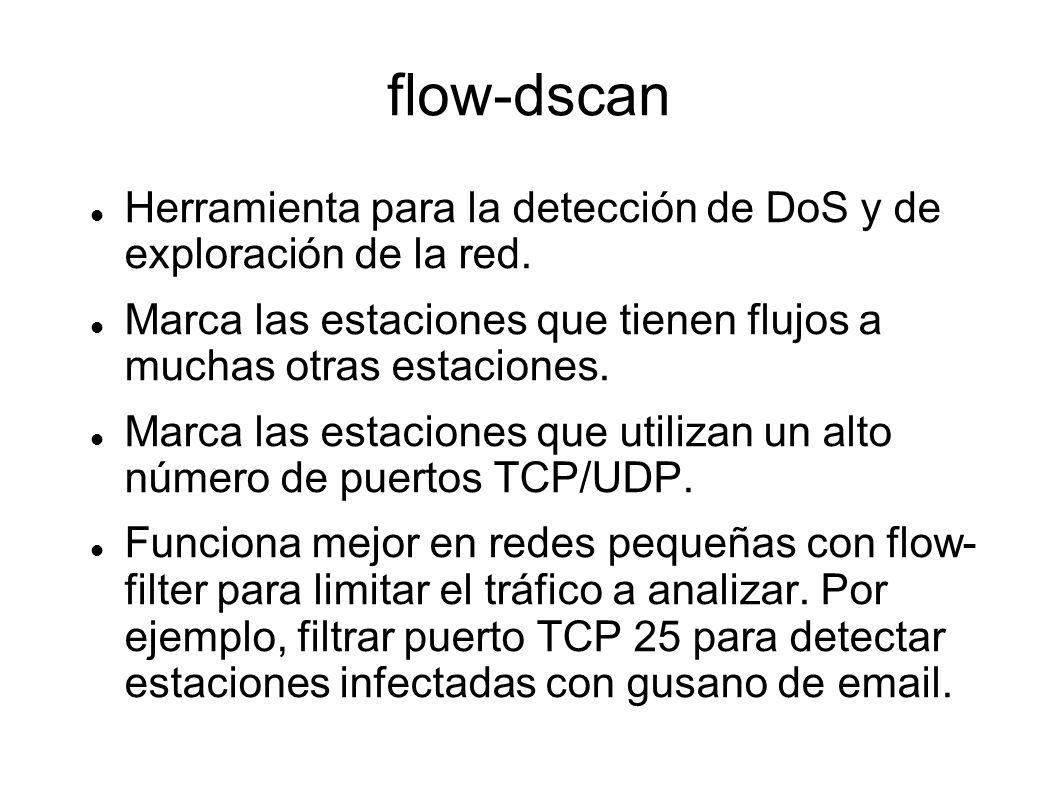 flow-dscan Herramienta para la detección de DoS y de exploración de la red. Marca las estaciones que tienen flujos a muchas otras estaciones.