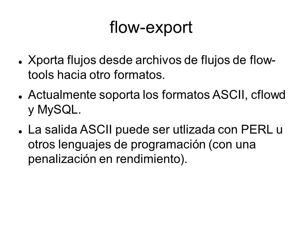 flow-export Xporta flujos desde archivos de flujos de flow- tools hacia otro formatos. Actualmente soporta los formatos ASCII, cflowd y MySQL.