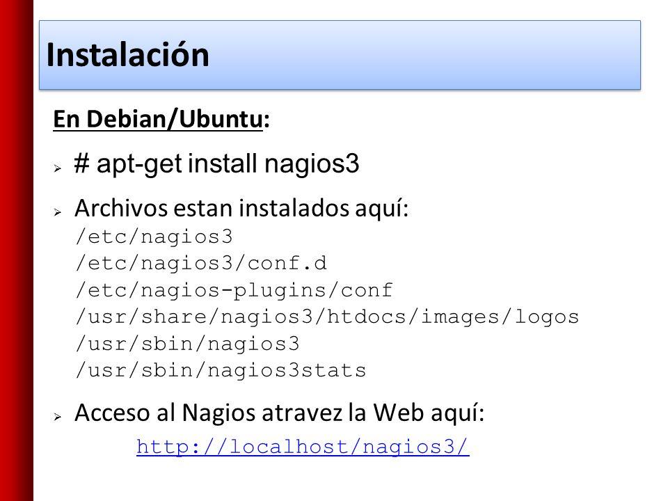 Instalación En Debian/Ubuntu: # apt-get install nagios3