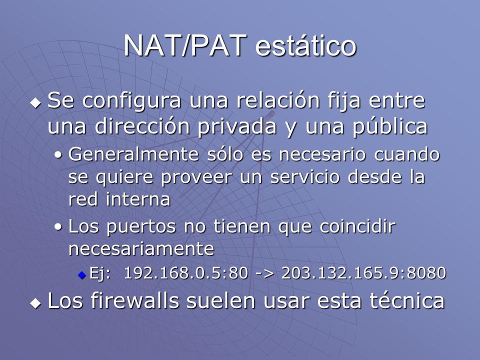 NAT/PAT estático Se configura una relación fija entre una dirección privada y una pública.