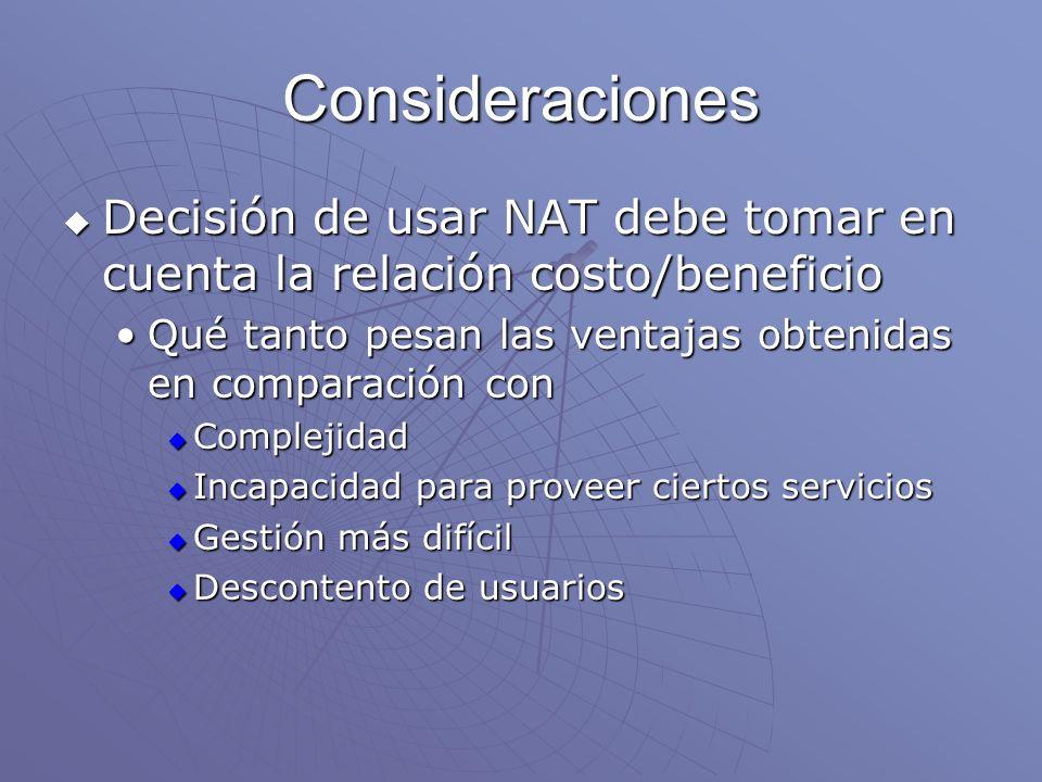 Consideraciones Decisión de usar NAT debe tomar en cuenta la relación costo/beneficio. Qué tanto pesan las ventajas obtenidas en comparación con.