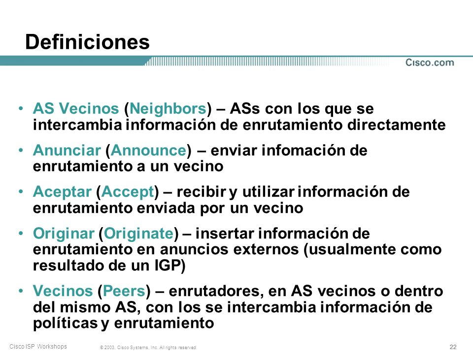 Definiciones AS Vecinos (Neighbors) – ASs con los que se intercambia información de enrutamiento directamente.