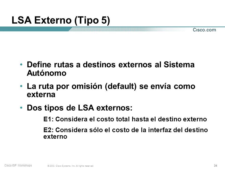 LSA Externo (Tipo 5) Define rutas a destinos externos al Sistema Autónomo. La ruta por omisión (default) se envía como externa.