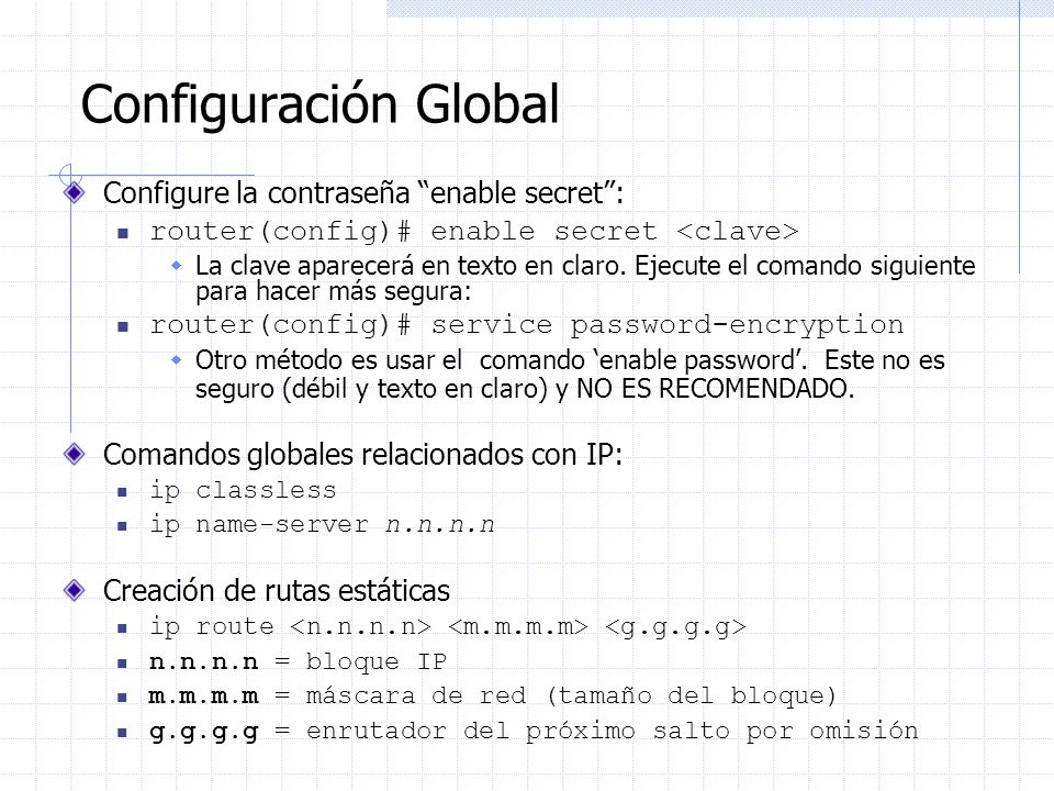 Configuración Global Configure la contraseña enable secret :