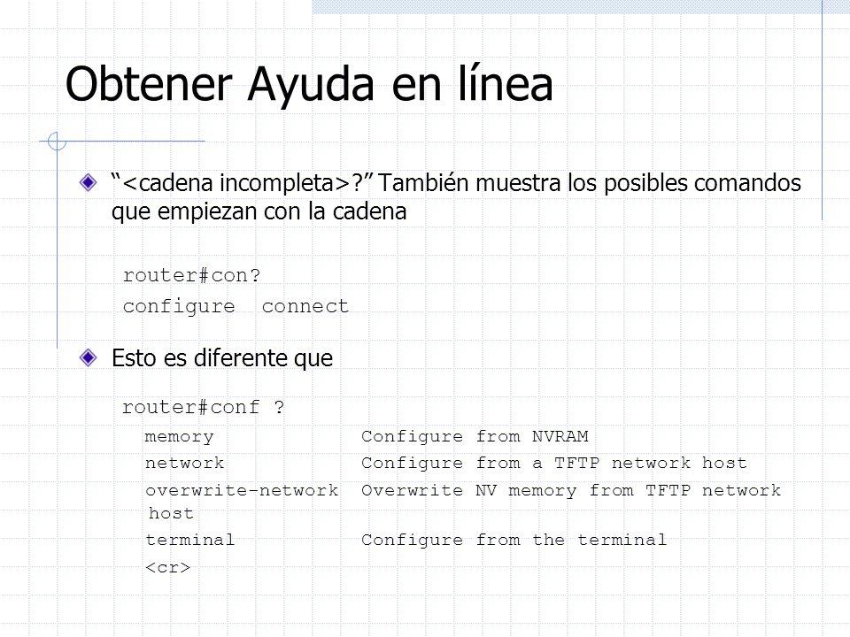Obtener Ayuda en línea <cadena incompleta> También muestra los posibles comandos que empiezan con la cadena.