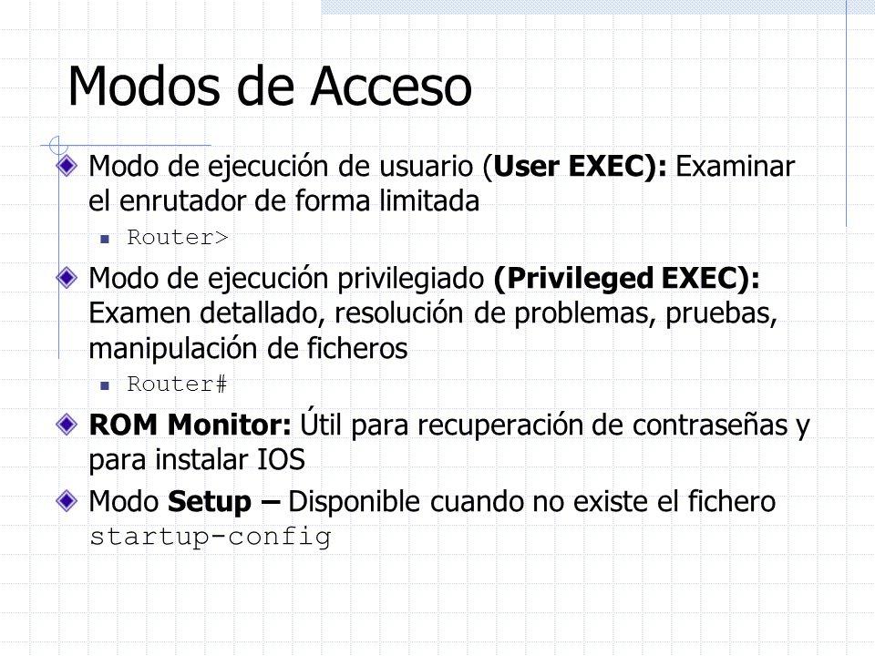 Modos de Acceso Modo de ejecución de usuario (User EXEC): Examinar el enrutador de forma limitada. Router>