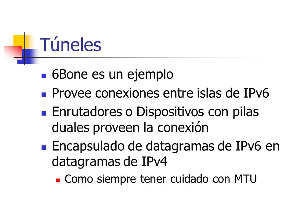 Túneles 6Bone es un ejemplo Provee conexiones entre islas de IPv6