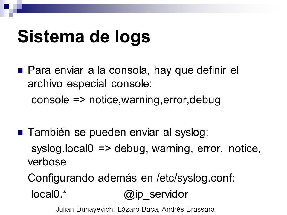 Sistema de logs Para enviar a la consola, hay que definir el archivo especial console: console => notice,warning,error,debug.