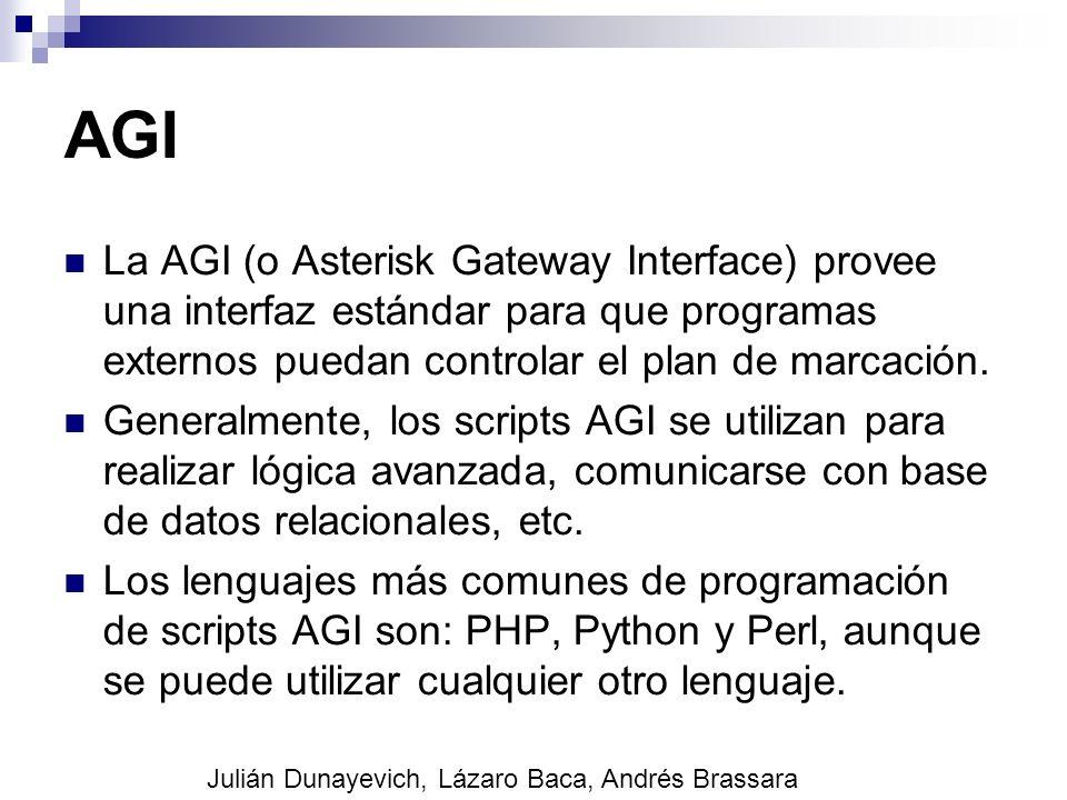 AGI La AGI (o Asterisk Gateway Interface) provee una interfaz estándar para que programas externos puedan controlar el plan de marcación.