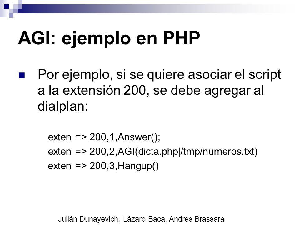 AGI: ejemplo en PHP Por ejemplo, si se quiere asociar el script a la extensión 200, se debe agregar al dialplan: