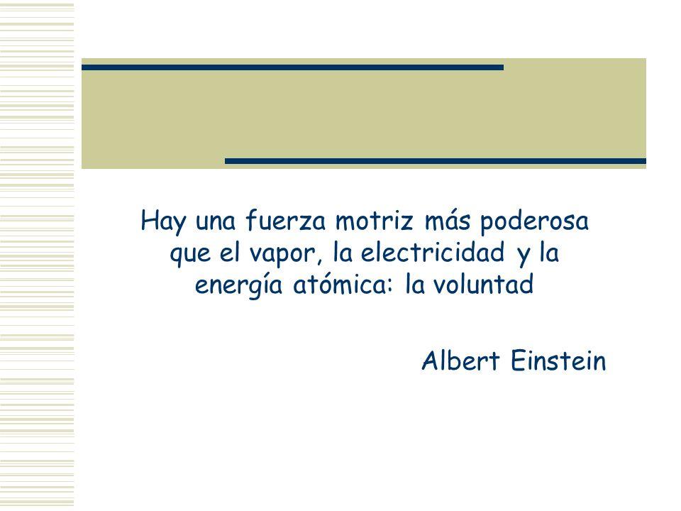 Hay una fuerza motriz más poderosa que el vapor, la electricidad y la energía atómica: la voluntad