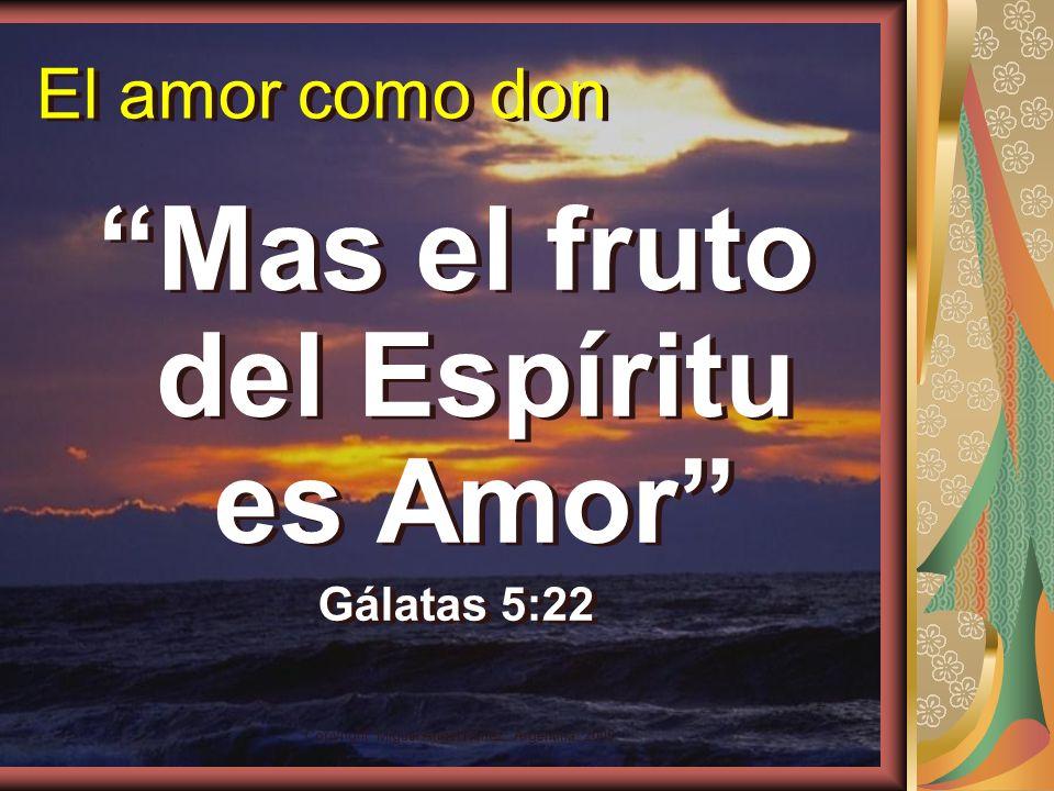 Mas el fruto del Espíritu es Amor