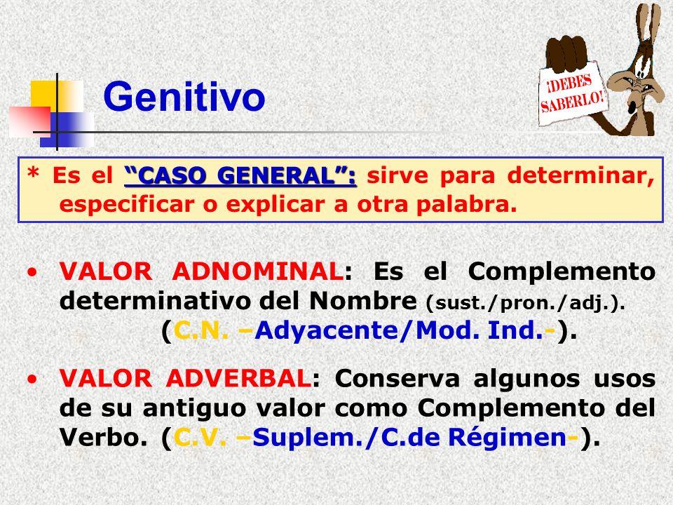 Genitivo * Es el CASO GENERAL : sirve para determinar, especificar o explicar a otra palabra.