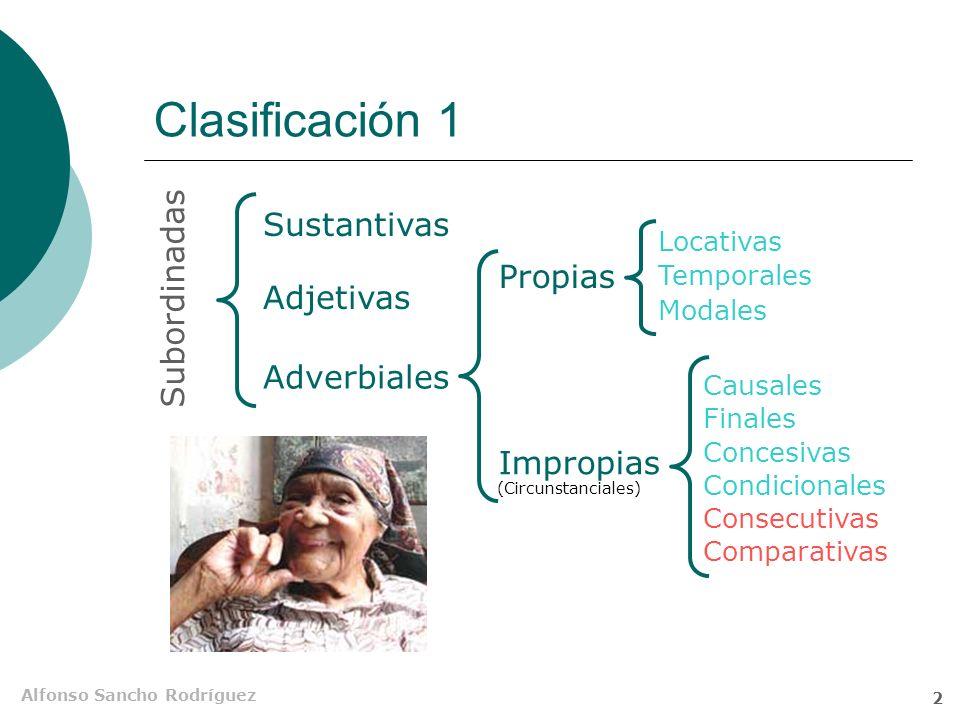 Clasificación 1 Sustantivas Subordinadas Propias Adjetivas Adverbiales