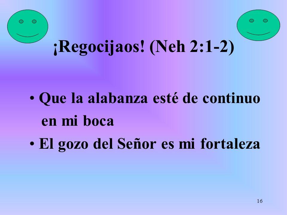 ¡Regocijaos! (Neh 2:1-2) Que la alabanza esté de continuo en mi boca