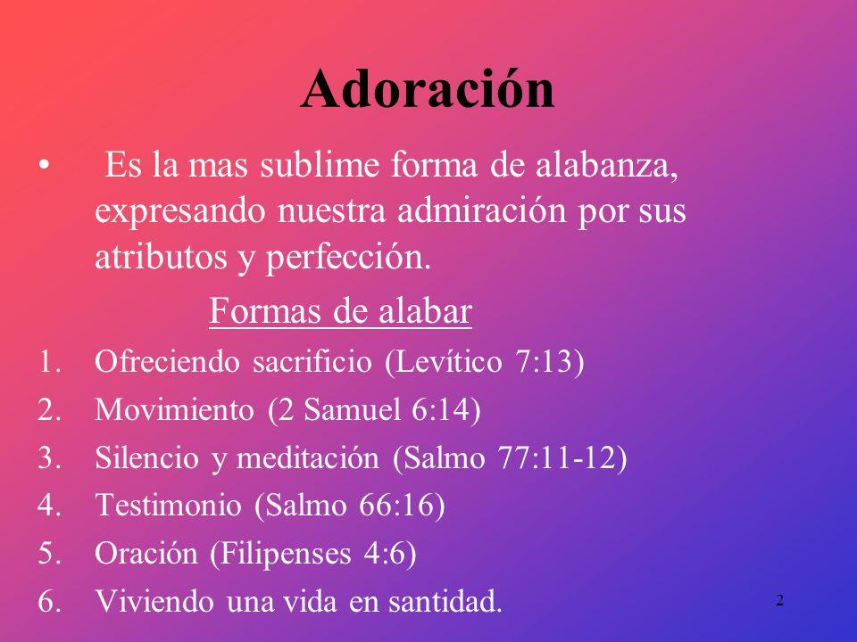 Adoración Es la mas sublime forma de alabanza, expresando nuestra admiración por sus atributos y perfección.