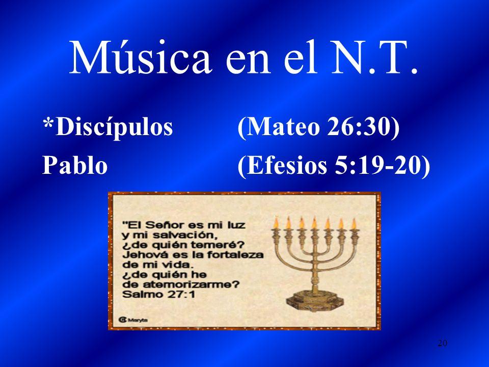 *Discípulos (Mateo 26:30) Pablo (Efesios 5:19-20)