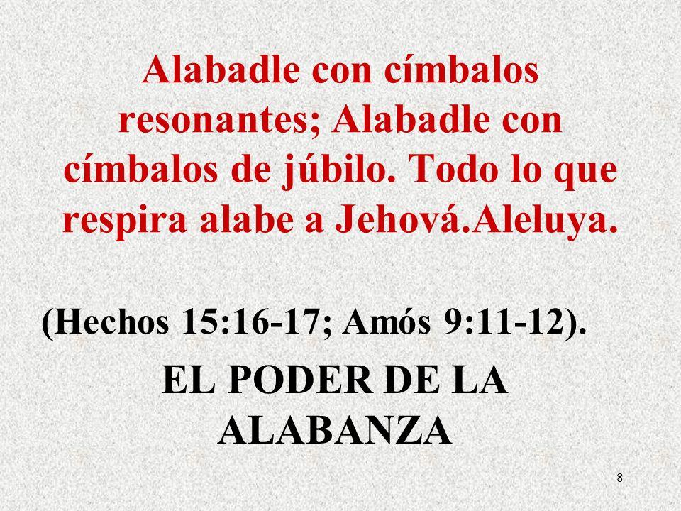(Hechos 15:16-17; Amós 9:11-12). EL PODER DE LA ALABANZA