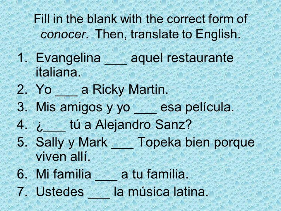 Evangelina ___ aquel restaurante italiana. Yo ___ a Ricky Martin.