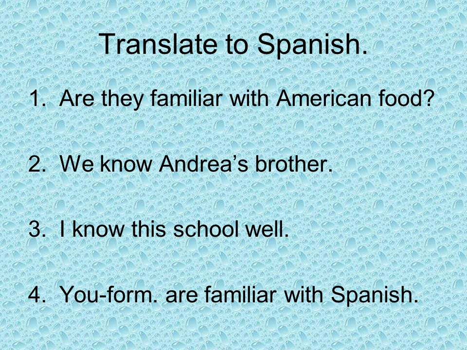 Translate to Spanish. Are they familiar with American food