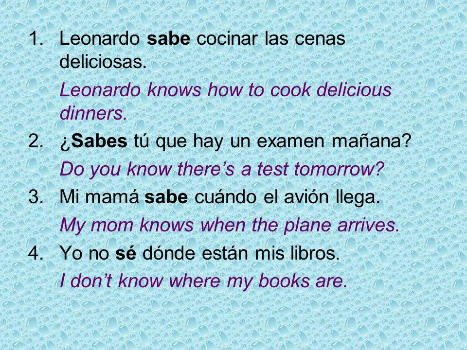 1. Leonardo sabe cocinar las cenas deliciosas.