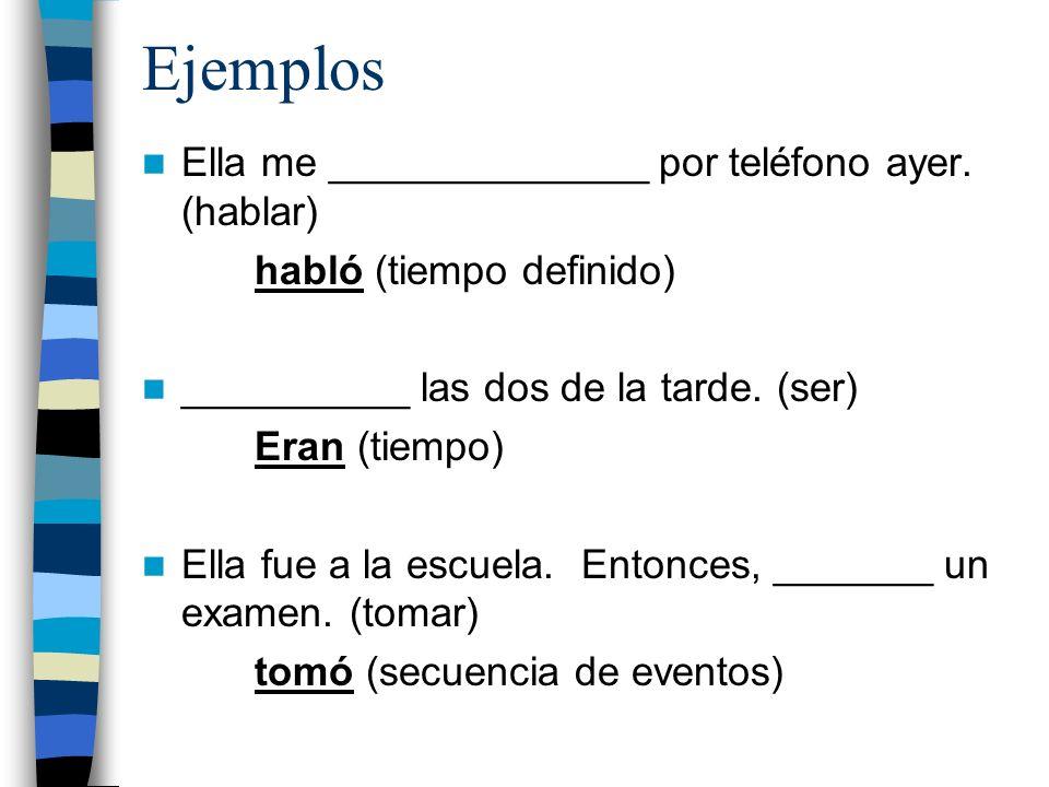 Ejemplos Ella me ______________ por teléfono ayer. (hablar)