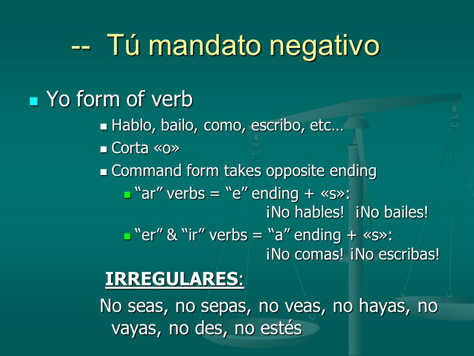 -- Tú mandato negativo Yo form of verb IRREGULARES: