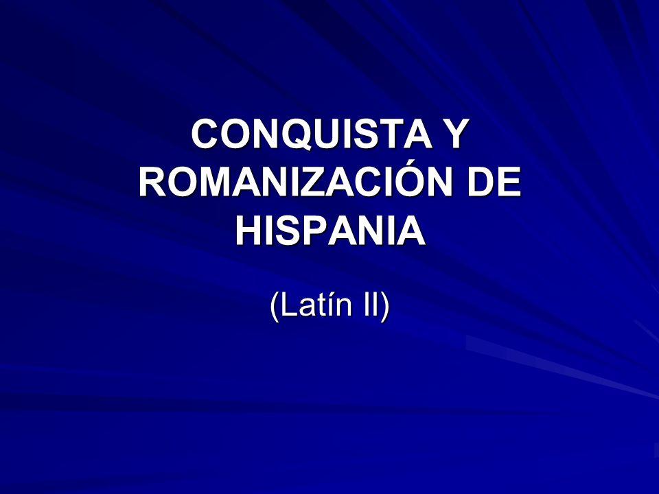 CONQUISTA Y ROMANIZACIÓN DE HISPANIA