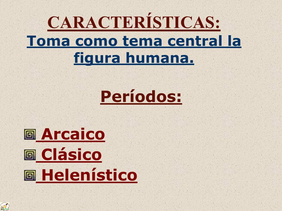 CARACTERÍSTICAS: Toma como tema central la figura humana.