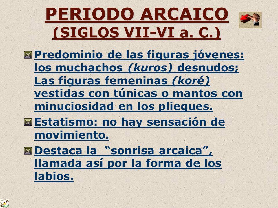 PERIODO ARCAICO (SIGLOS VII-VI a. C.)