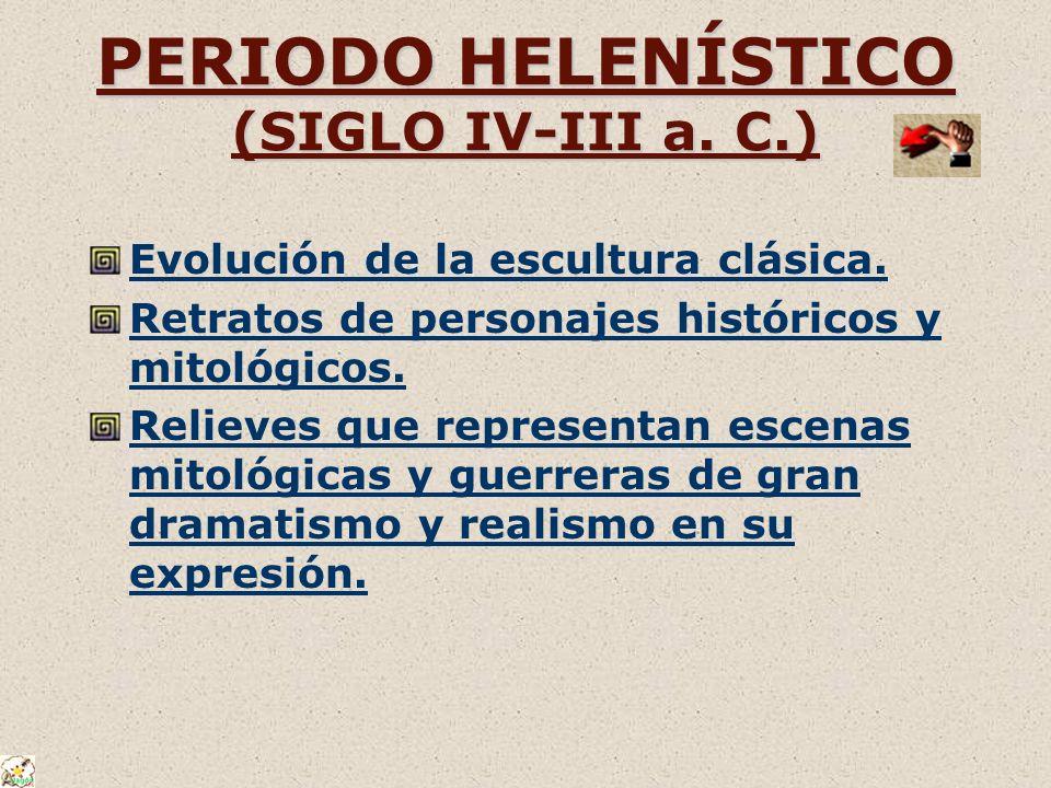 PERIODO HELENÍSTICO (SIGLO IV-III a. C.)