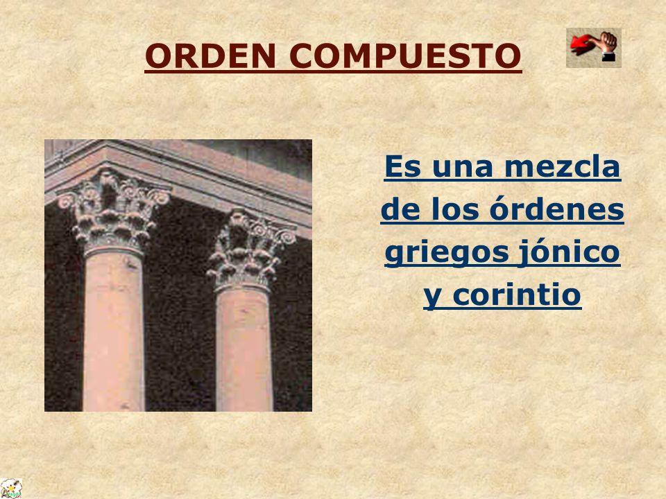 ORDEN COMPUESTO Es una mezcla de los órdenes griegos jónico y corintio