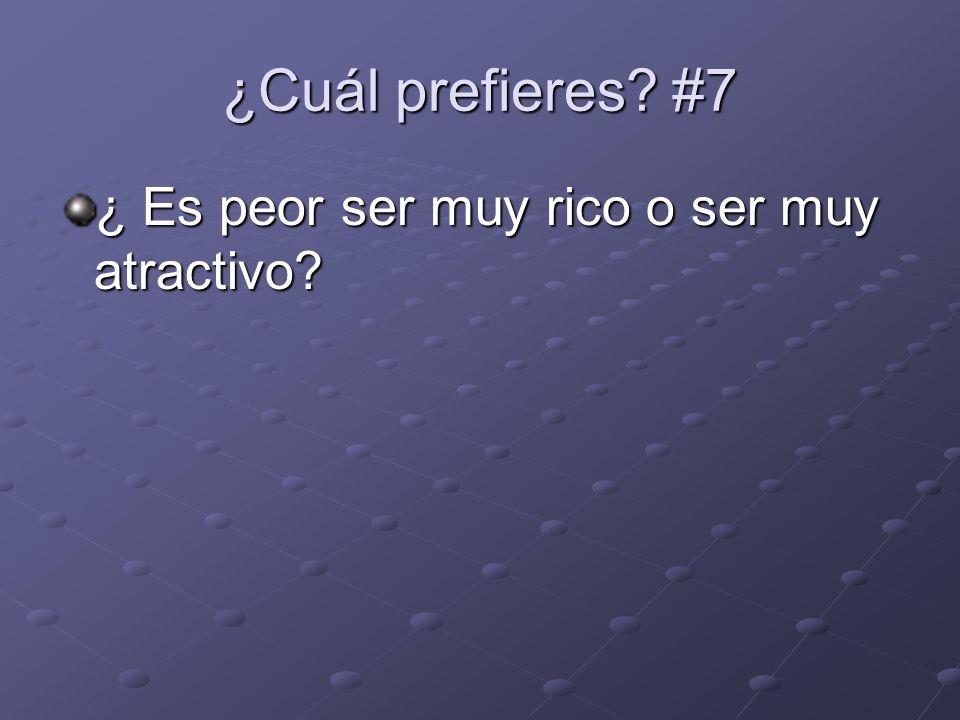¿Cuál prefieres #7 ¿ Es peor ser muy rico o ser muy atractivo