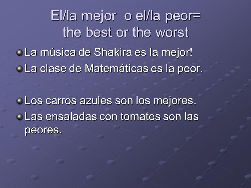 El/la mejor o el/la peor= the best or the worst