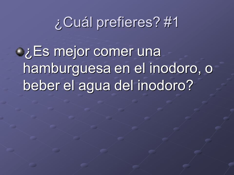 ¿Cuál prefieres #1 ¿Es mejor comer una hamburguesa en el inodoro, o beber el agua del inodoro