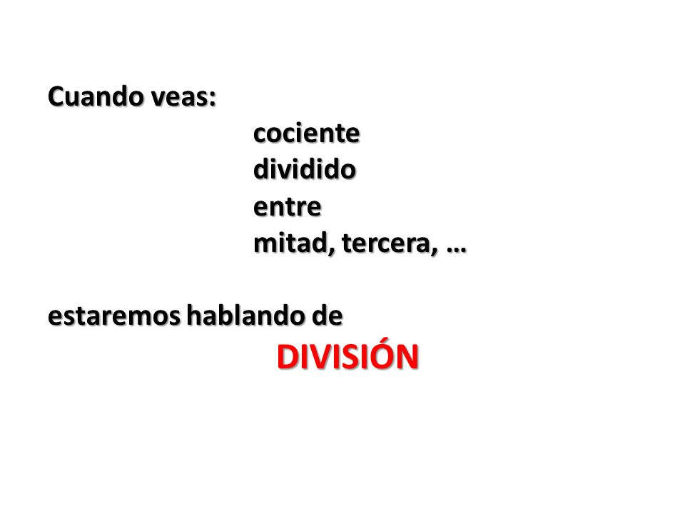 DIVISIÓN Cuando veas: cociente dividido entre mitad, tercera, …