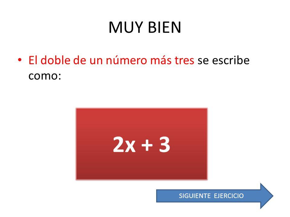 2x + 3 MUY BIEN El doble de un número más tres se escribe como: