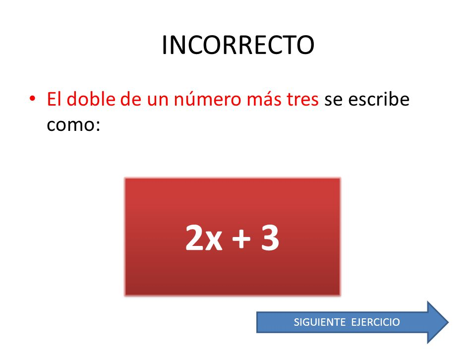 2x + 3 INCORRECTO El doble de un número más tres se escribe como: