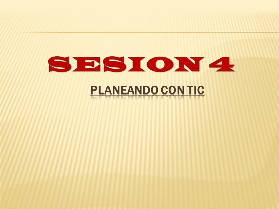 SESION 4 Planeando con TIC