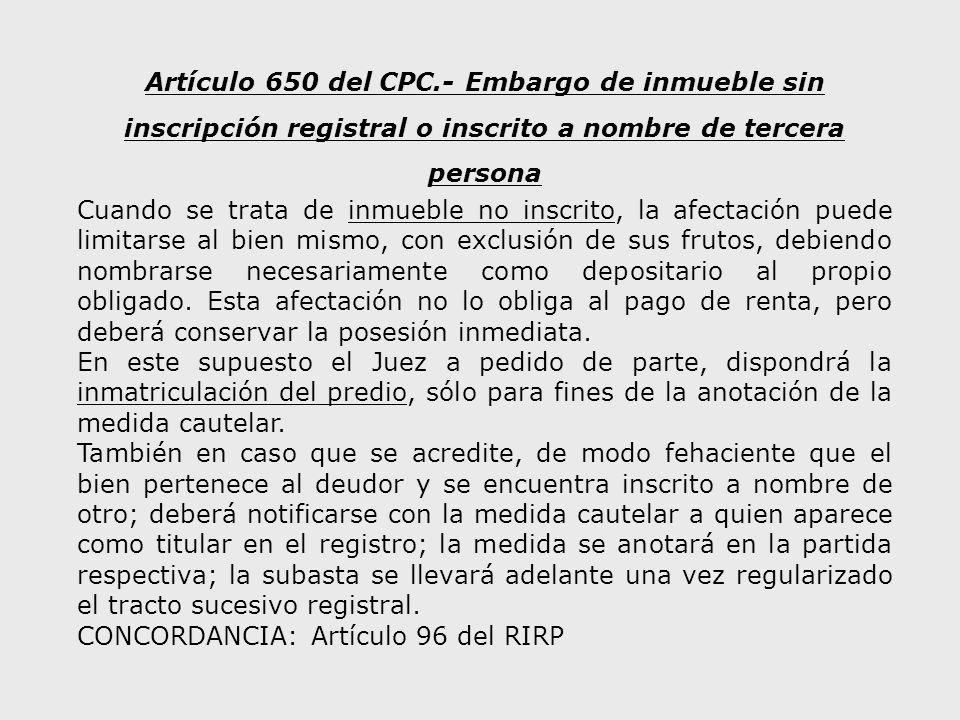 Artículo 650 del CPC.- Embargo de inmueble sin inscripción registral o inscrito a nombre de tercera persona