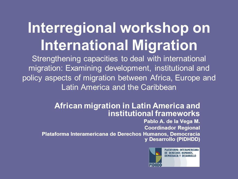 Interregional workshop on International Migration Strengthening capacities to deal with international migration: Examining development, institutional and policy aspects of migration between Africa, Europe and Latin America and the Caribbean