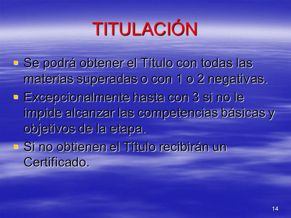 TITULACIÓNSe podrá obtener el Título con todas las materias superadas o con 1 o 2 negativas.