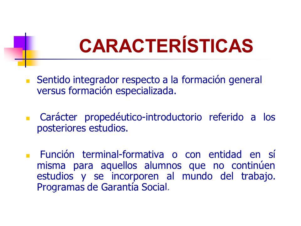 CARACTERÍSTICAS Sentido integrador respecto a la formación general versus formación especializada.