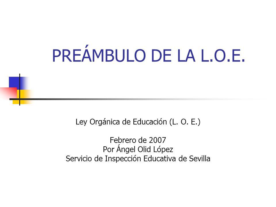 PREÁMBULO DE LA L.O.E. Ley Orgánica de Educación (L. O. E.)