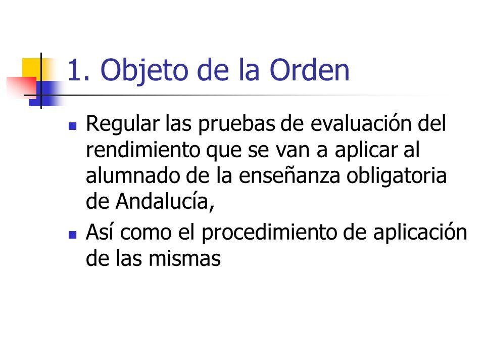 1. Objeto de la Orden Regular las pruebas de evaluación del rendimiento que se van a aplicar al alumnado de la enseñanza obligatoria de Andalucía,