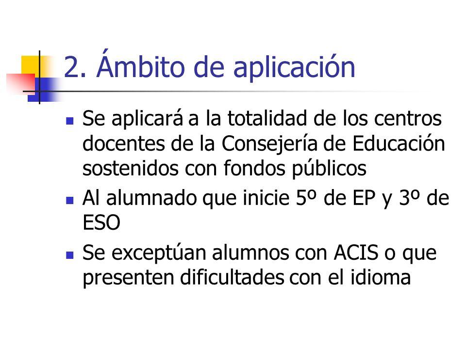 2. Ámbito de aplicación Se aplicará a la totalidad de los centros docentes de la Consejería de Educación sostenidos con fondos públicos.
