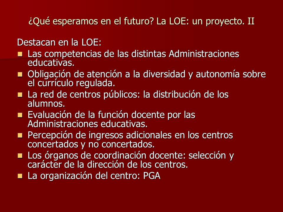 ¿Qué esperamos en el futuro La LOE: un proyecto. II
